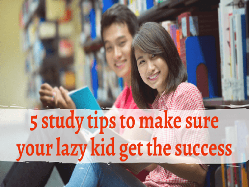 5 study tips to make sure your lazy kid get the success