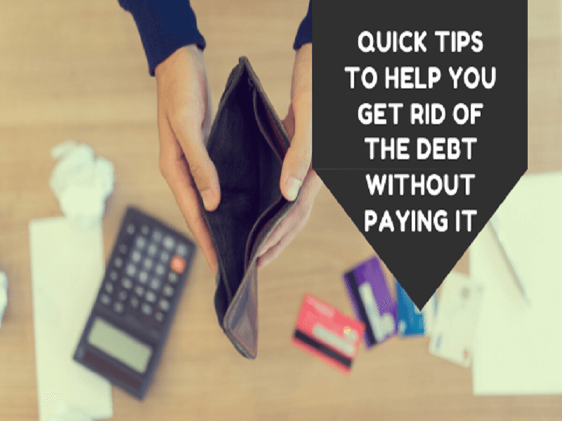 Quick tips to help you get rid of the debt without paying it